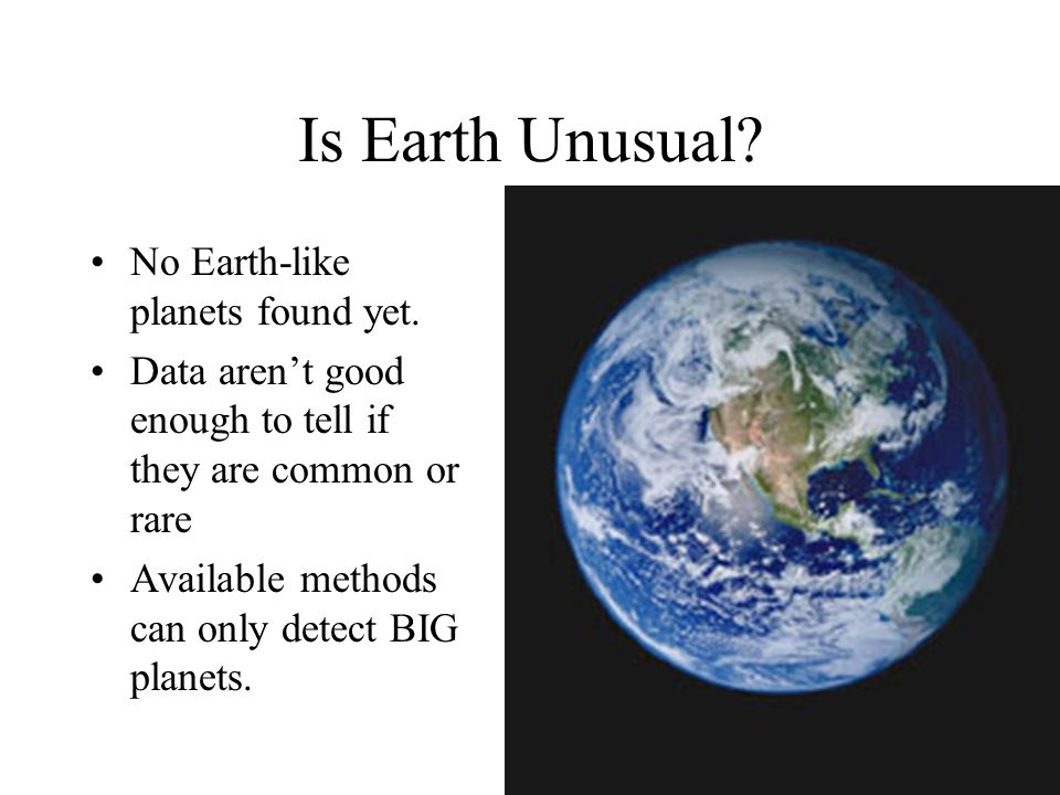 Is Earth Unusual No Earth-like planets found yet.