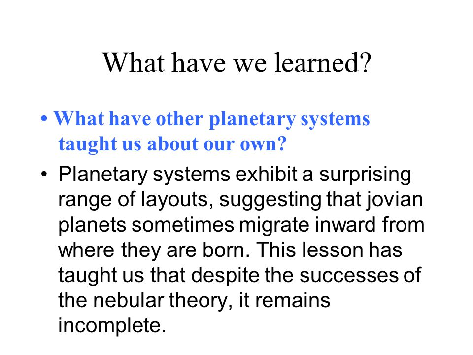 What have we learned • What have other planetary systems taught us about our own