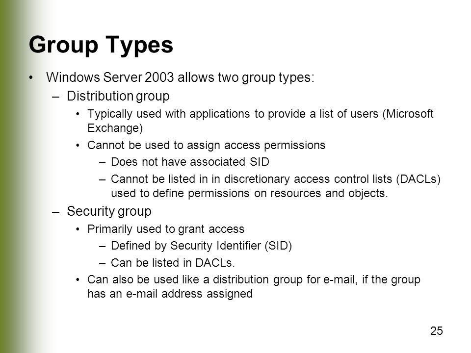 Group Types Windows Server 2003 allows two group types: