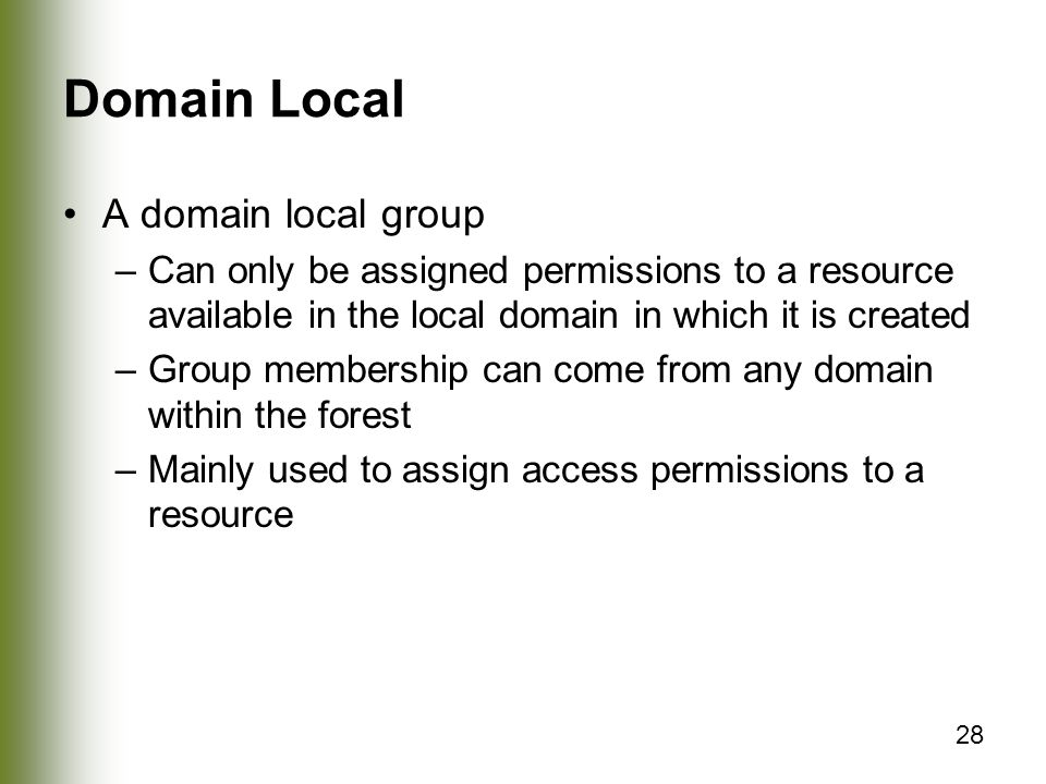 Domain Local A domain local group