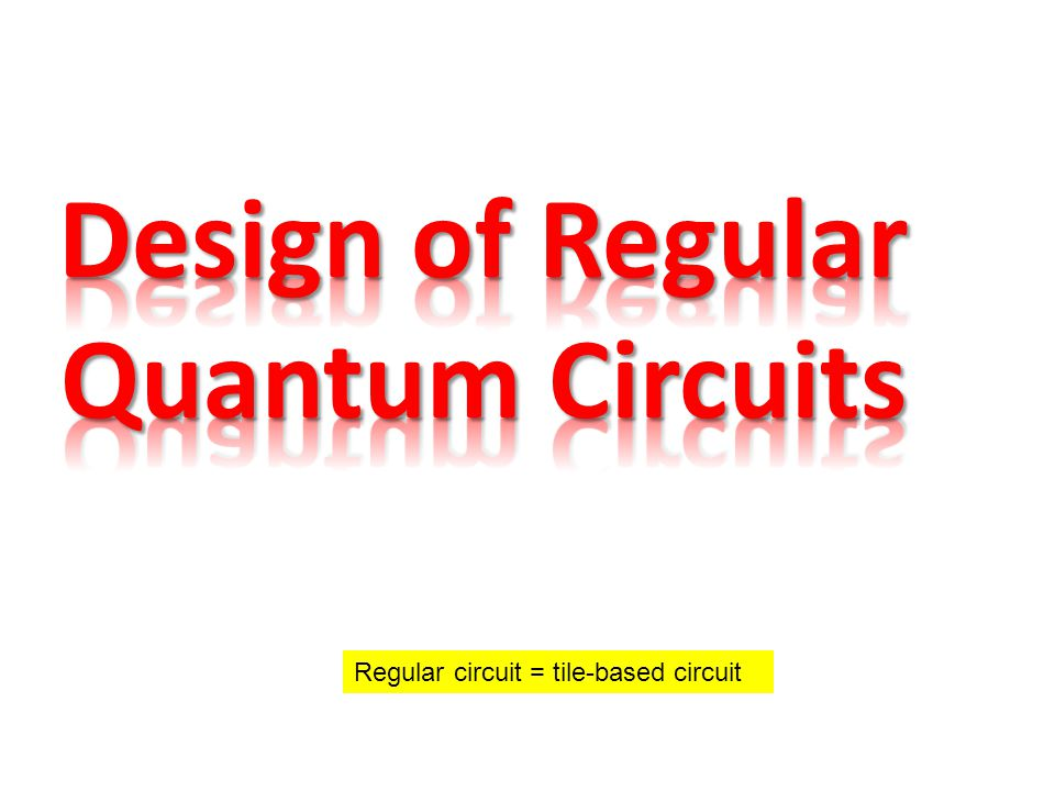 Design of Regular Quantum Circuits