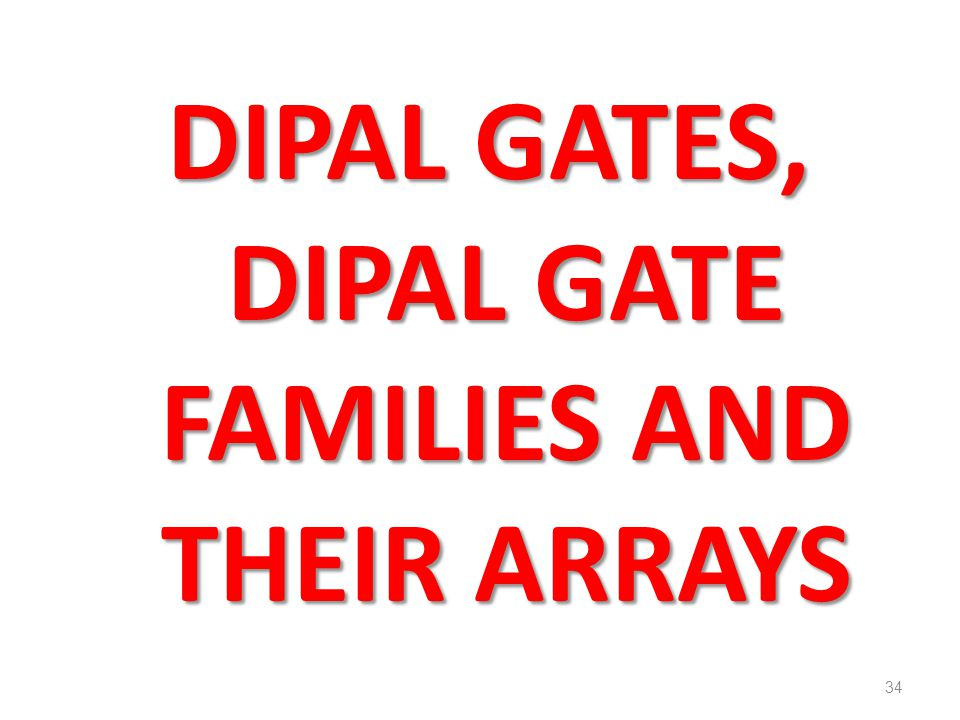 DIPAL GATES, DIPAL GATE FAMILIES AND THEIR ARRAYS