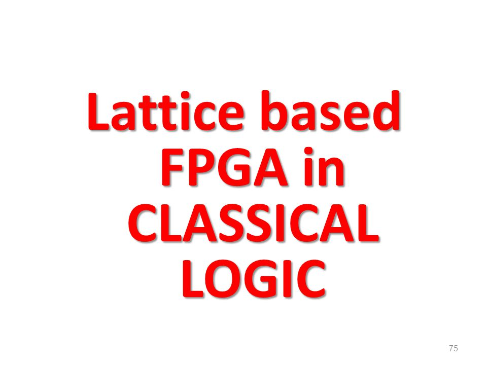 Lattice based FPGA in CLASSICAL LOGIC