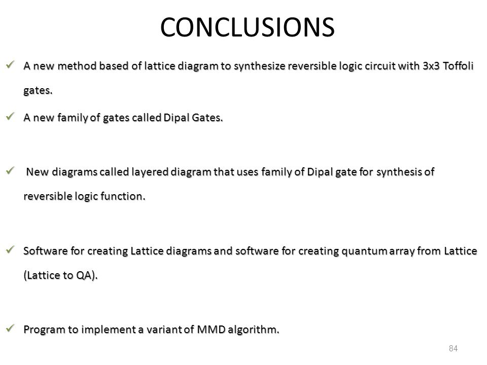 4/17/2017 CONCLUSIONS. A new method based of lattice diagram to synthesize reversible logic circuit with 3x3 Toffoli gates.