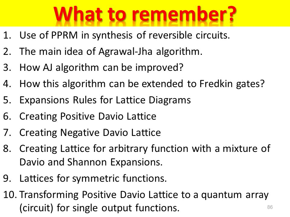 What to remember Use of PPRM in synthesis of reversible circuits.