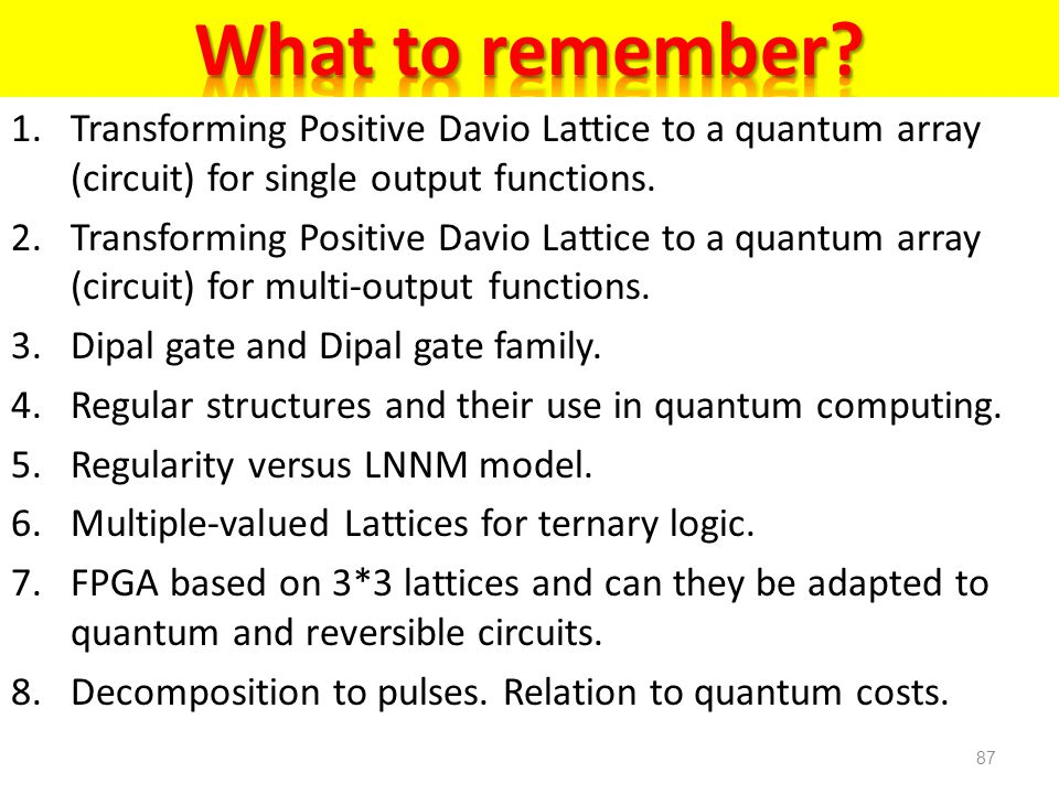 What to remember Transforming Positive Davio Lattice to a quantum array (circuit) for single output functions.