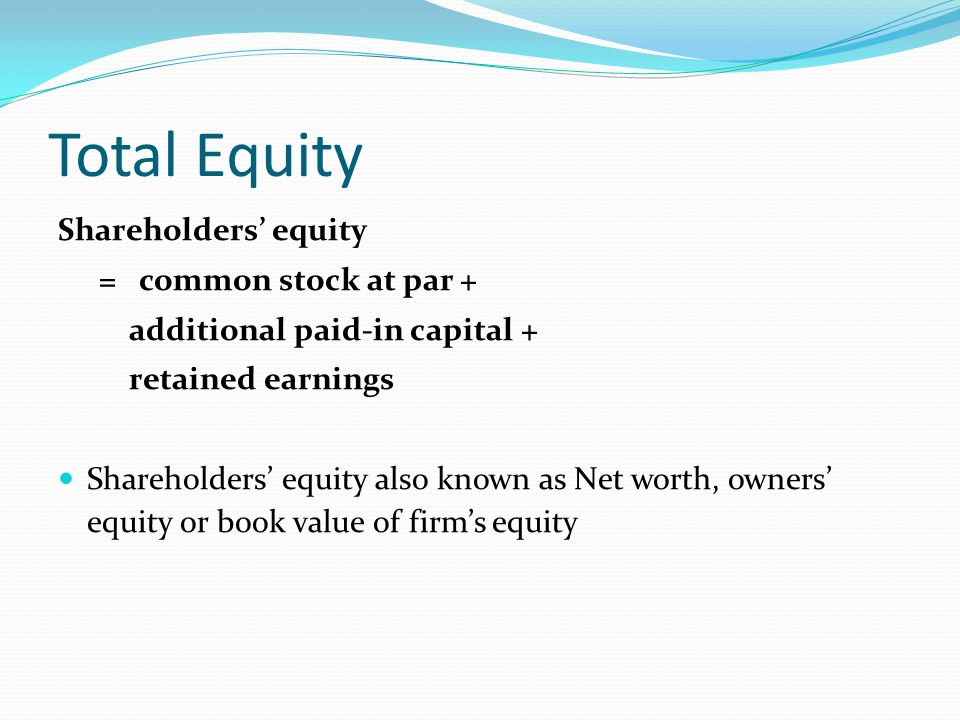 Total Equity Shareholders' equity = common stock at par +