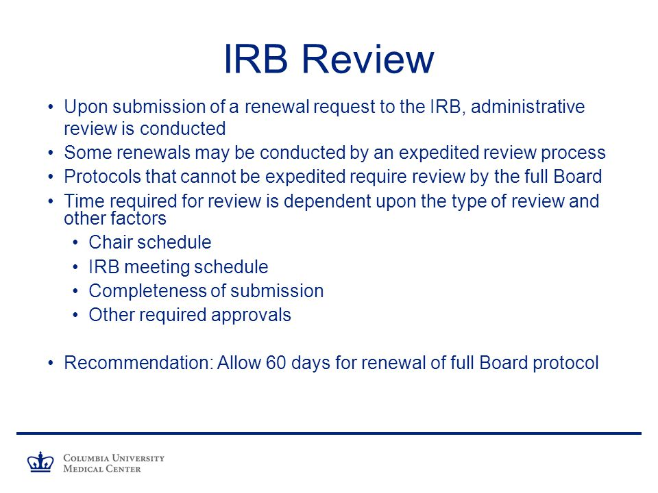 IRB Review Upon submission of a renewal request to the IRB, administrative review is conducted.