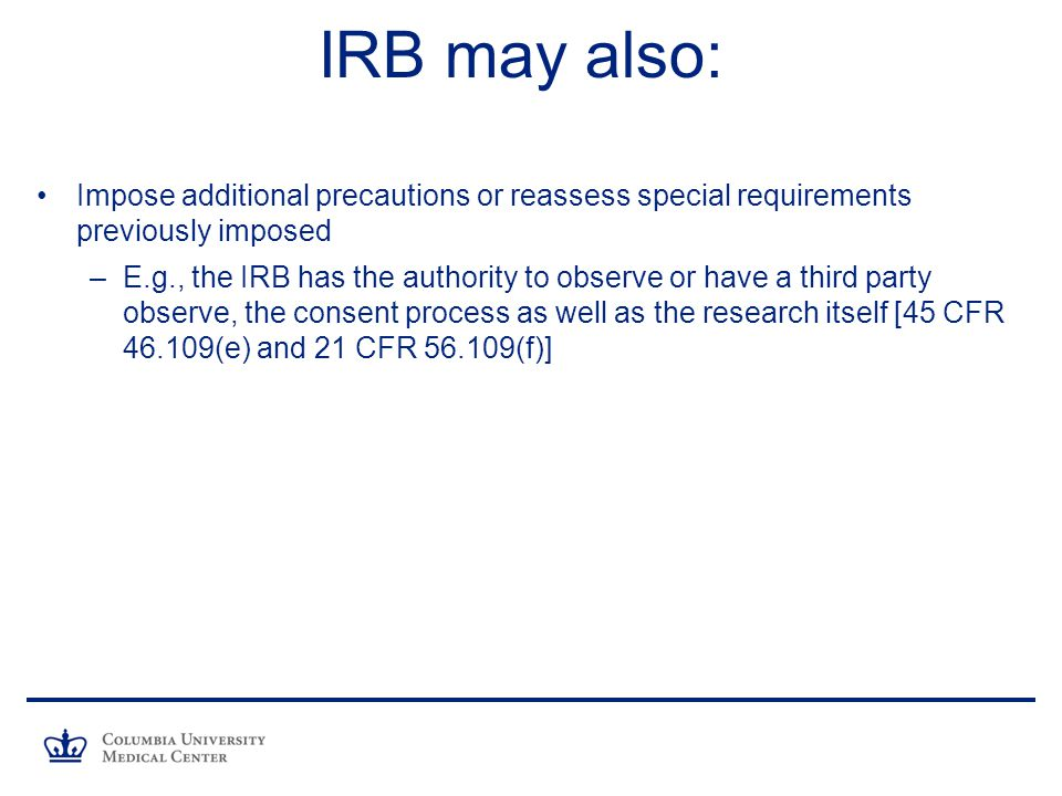 IRB may also: Impose additional precautions or reassess special requirements previously imposed.