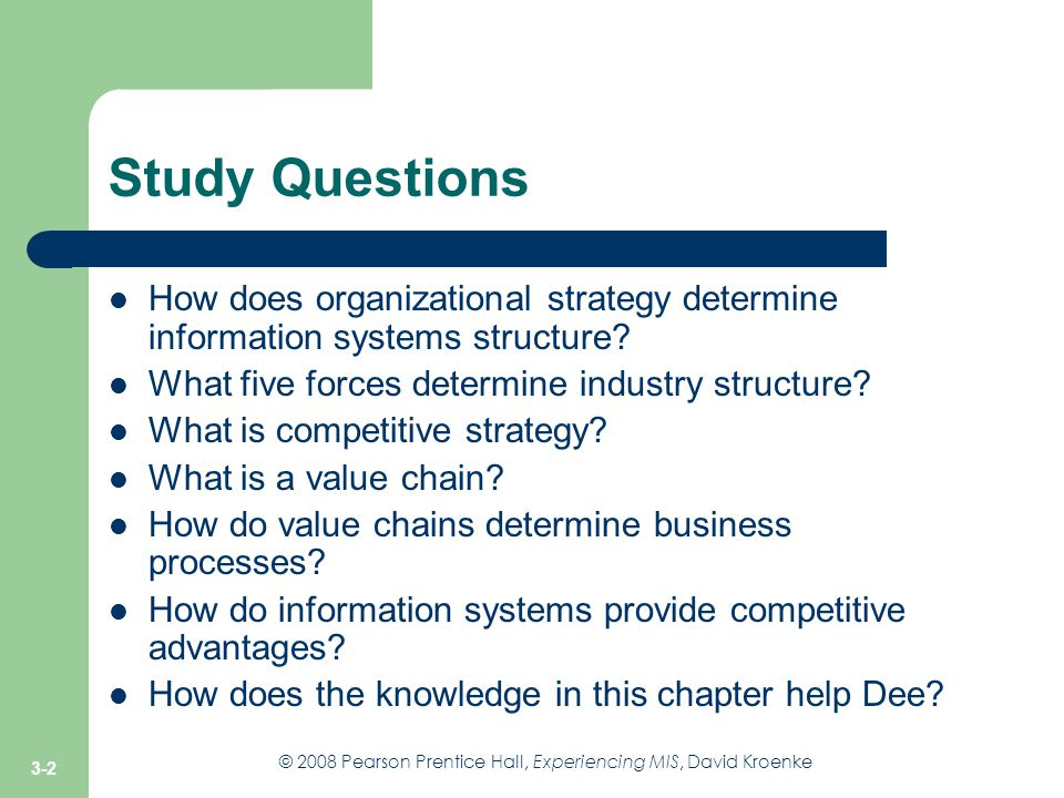 Study Questions How does organizational strategy determine information systems structure What five forces determine industry structure