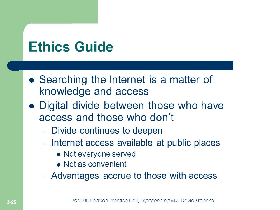 Ethics Guide Searching the Internet is a matter of knowledge and access. Digital divide between those who have access and those who don't.