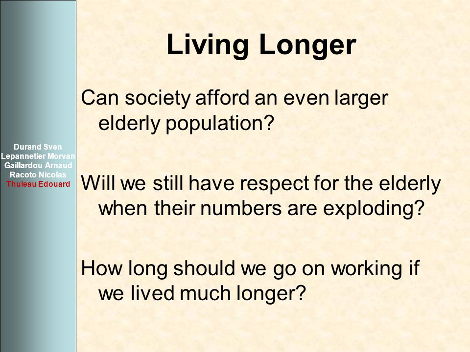 Living Longer Can society afford an even larger elderly population