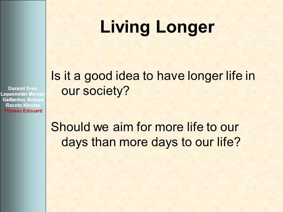 Living Longer Is it a good idea to have longer life in our society