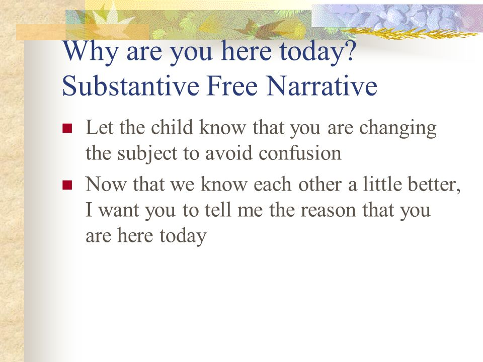 Why are you here today Substantive Free Narrative