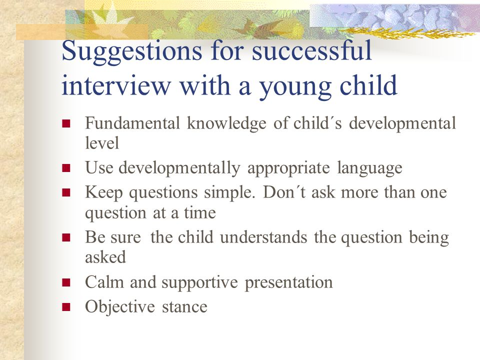 Suggestions for successful interview with a young child
