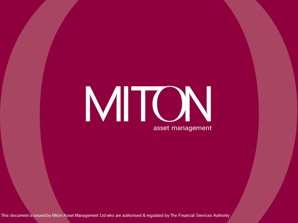 This document is issued by Miton Asset Management Ltd who are authorised & regulated by The Financial Services Authority