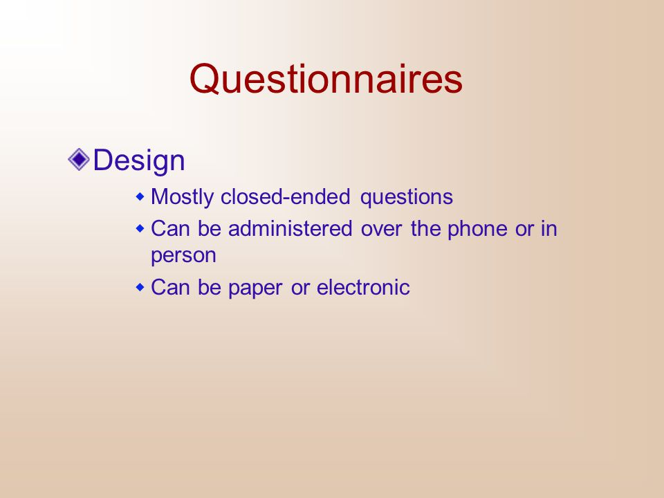 Questionnaires Design Mostly closed-ended questions