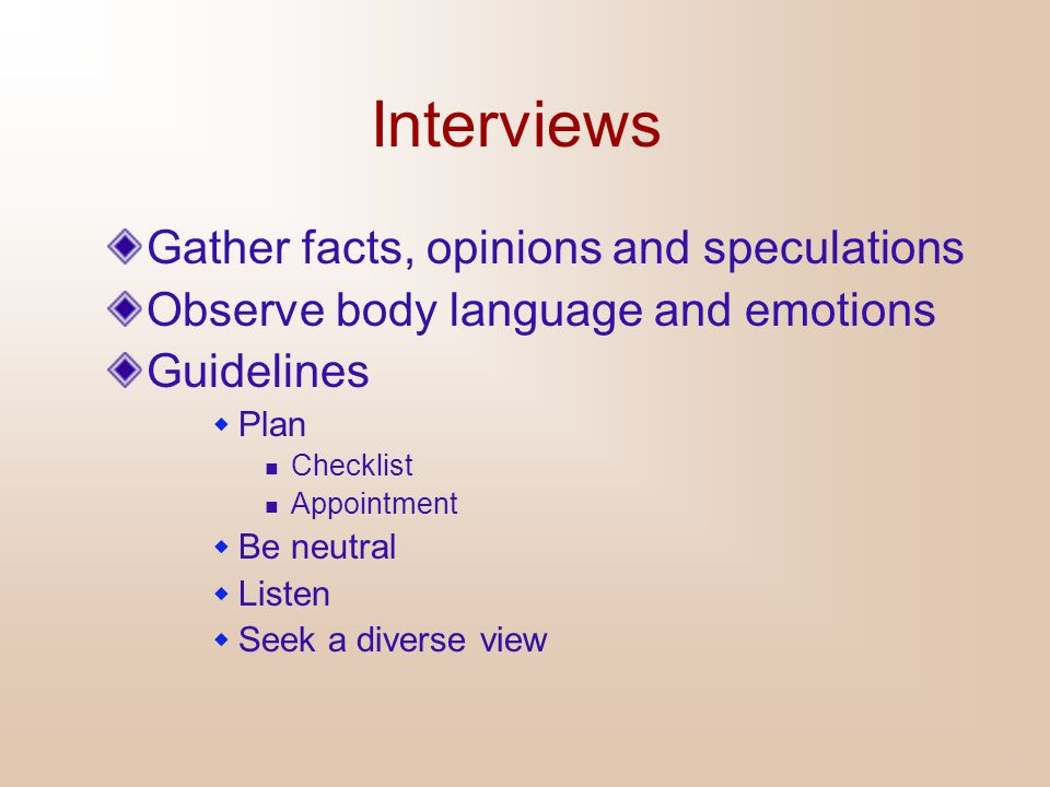 Interviews Gather facts, opinions and speculations