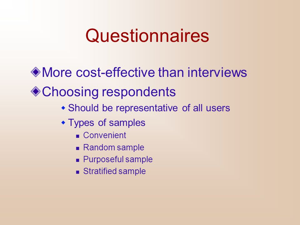 Questionnaires More cost-effective than interviews