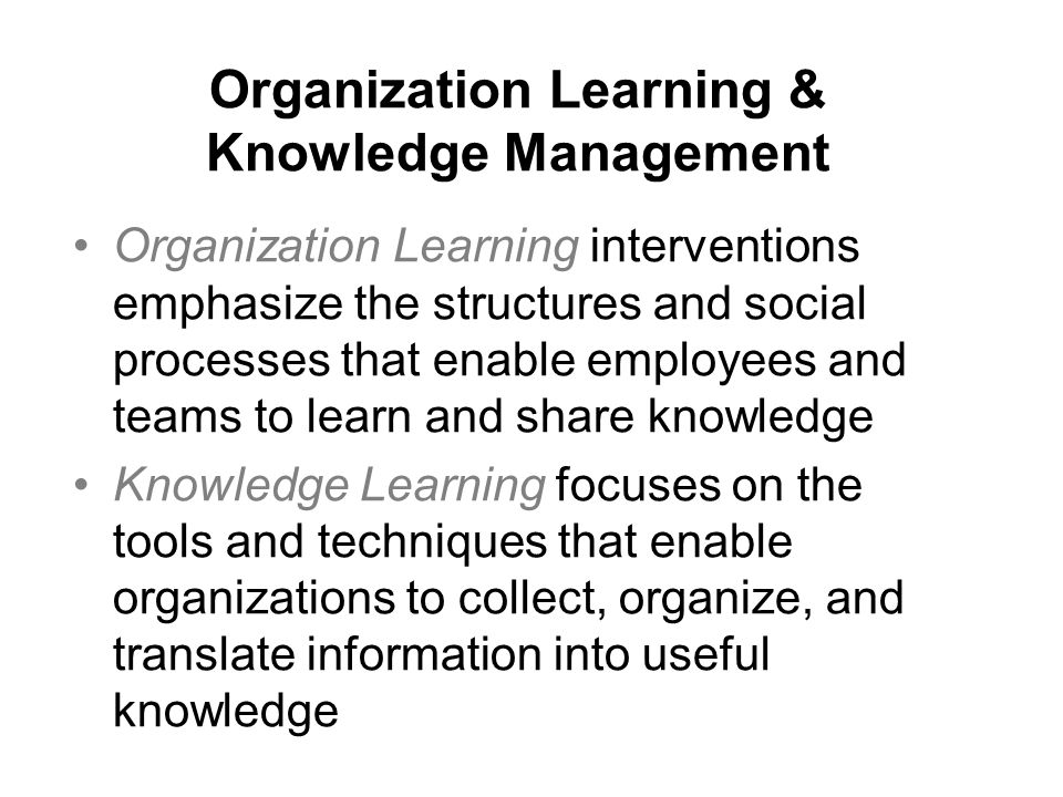 learning oraganizationa and knowledge management Read this essay on knowledge management & organizational learning come browse our large digital warehouse of free sample essays get the knowledge you need in order to pass your classes and more.