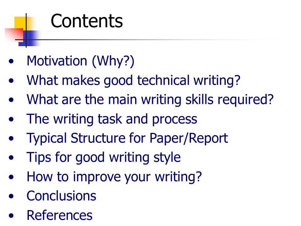tips on technical writing The engineer writing the technical report isn't selling the car, so they don't need to use adjectives and adverbs (modifying words) to communicate performance – they can let the stats do the talking.