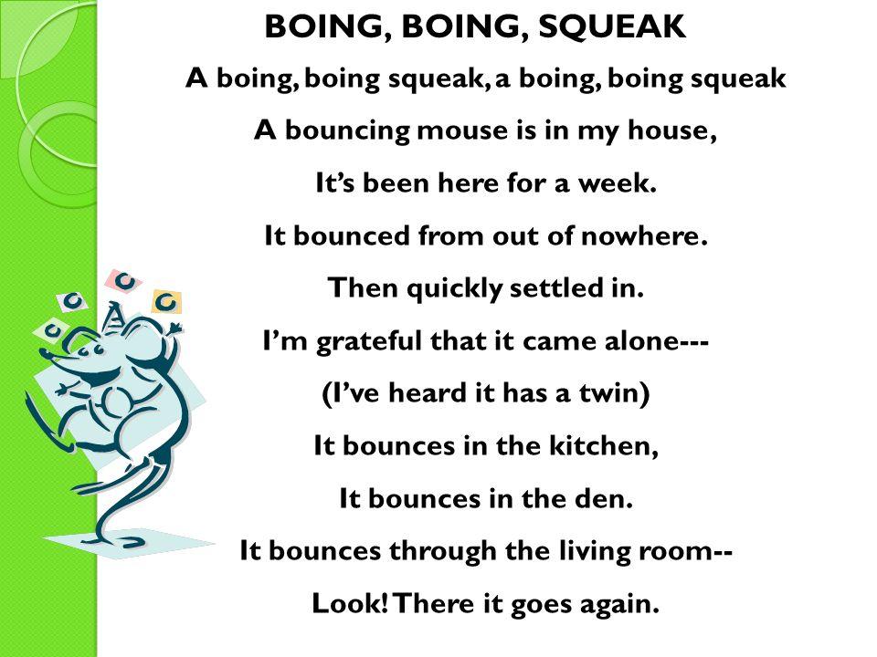 BOING, BOING, SQUEAK A boing, boing squeak, a boing, boing squeak