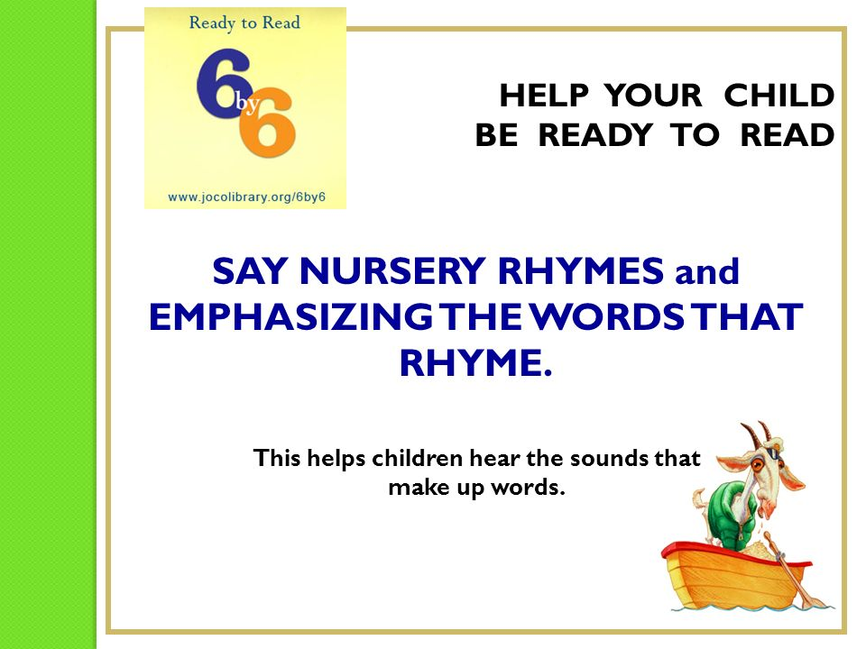 SAY NURSERY RHYMES and EMPHASIZING THE WORDS THAT RHYME.