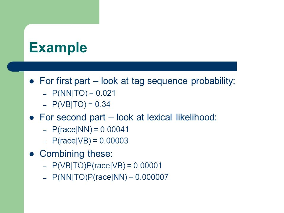Example For first part – look at tag sequence probability: