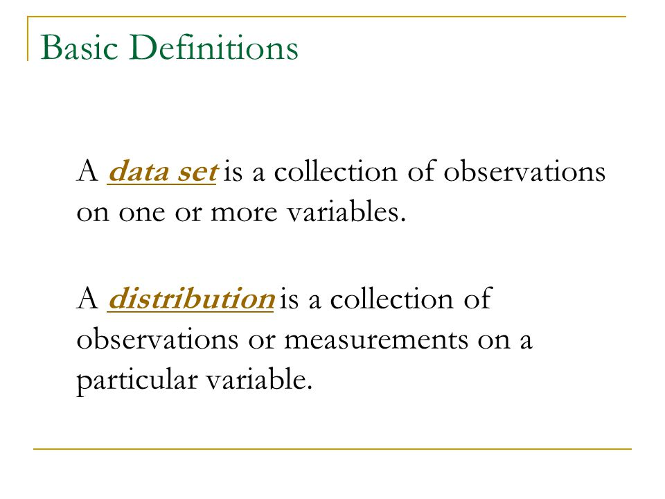 Basic Definitions A data set is a collection of observations on one or more variables.