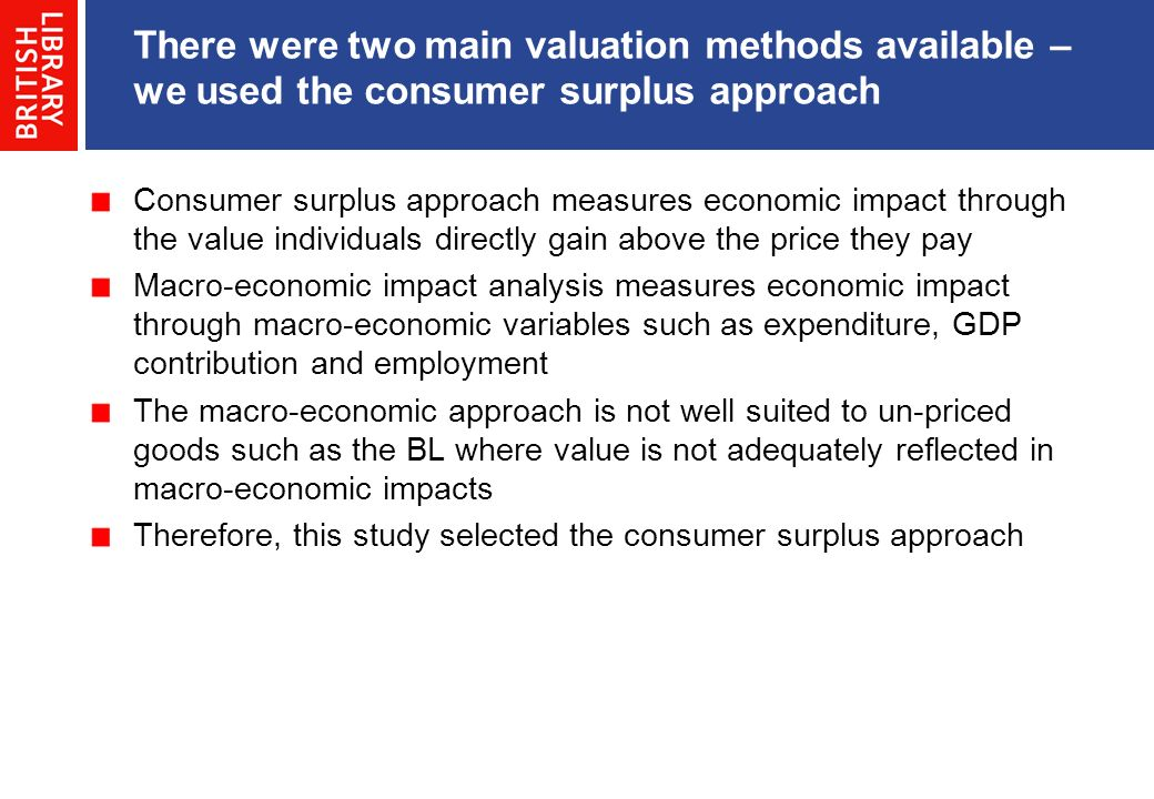 There were two main valuation methods available – we used the consumer surplus approach
