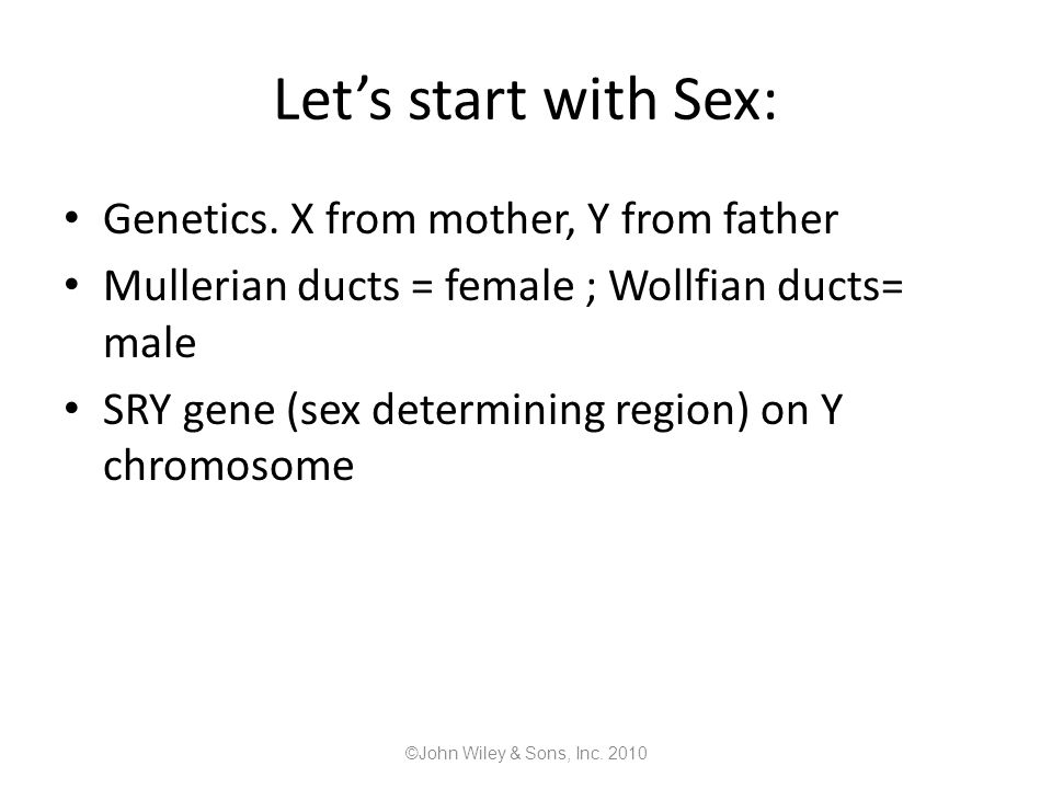 Let's start with Sex: Genetics. X from mother, Y from father