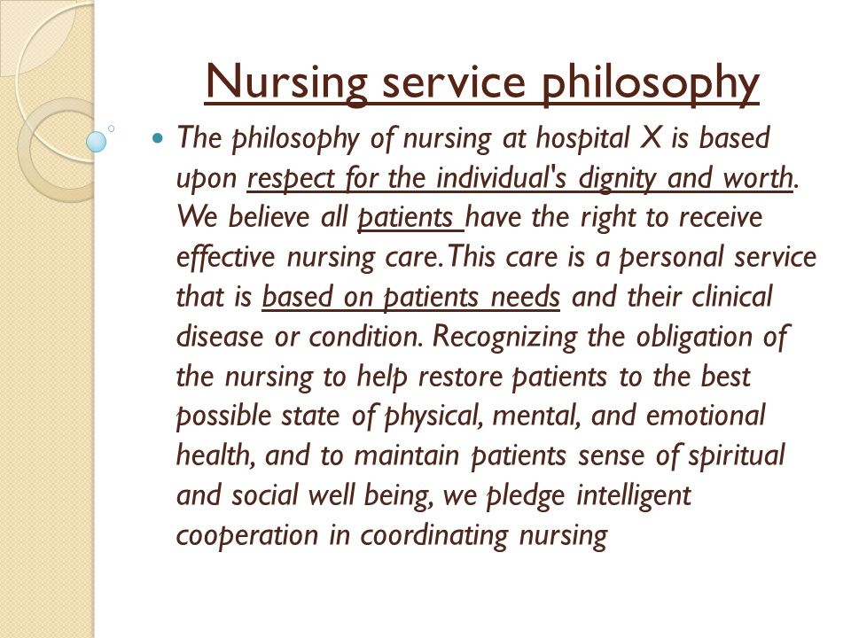 personal philosophy of nursing I chose nursing as my profession because i truly believe that the desire to help  people through nursing is a calling, and i feel drawn toward helping those in  need.