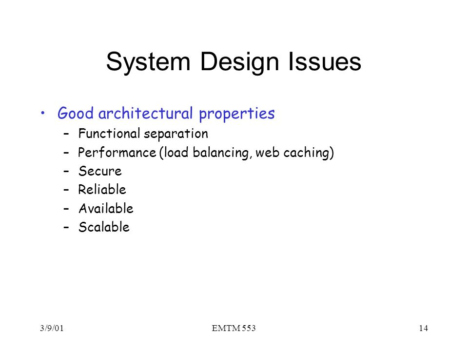 System Design Issues Good architectural properties