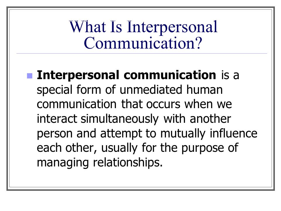 what is perception in interpersonal communication Describe factors to consider for effective communication  put on the role of perception in interpersonal communication that singer (p  interpersonal .