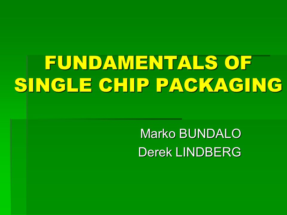 FUNDAMENTALS OF SINGLE CHIP PACKAGING
