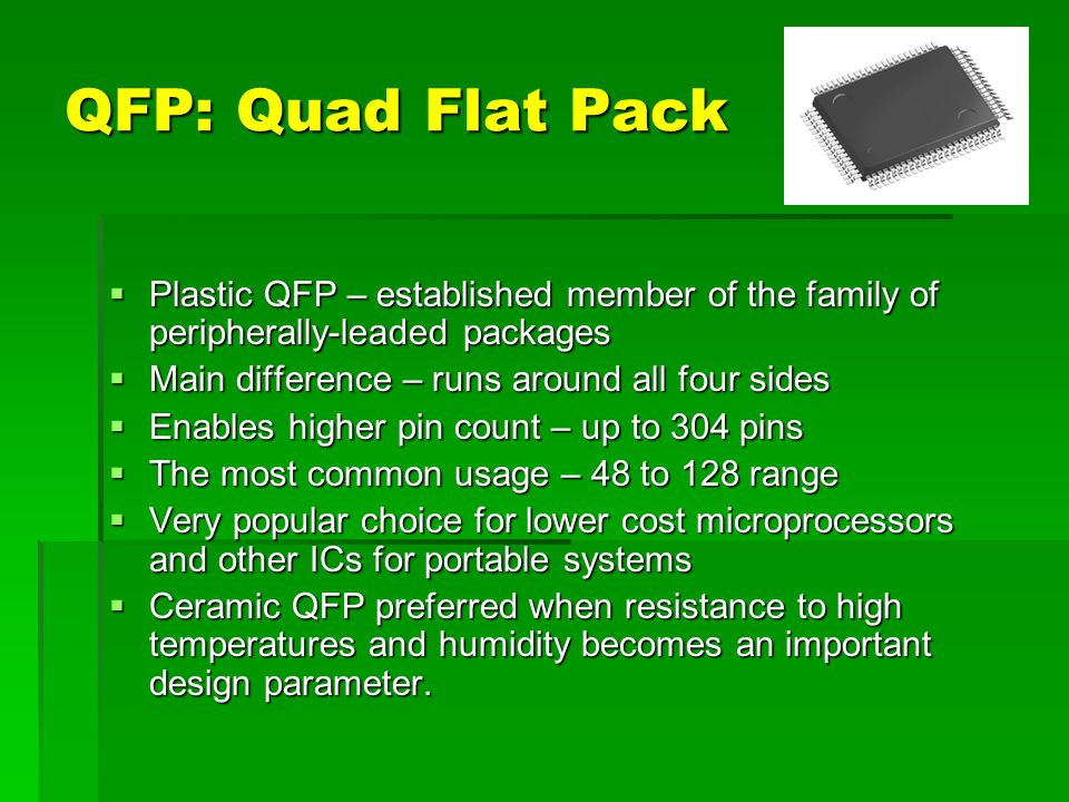 QFP: Quad Flat Pack Plastic QFP – established member of the family of peripherally-leaded packages.