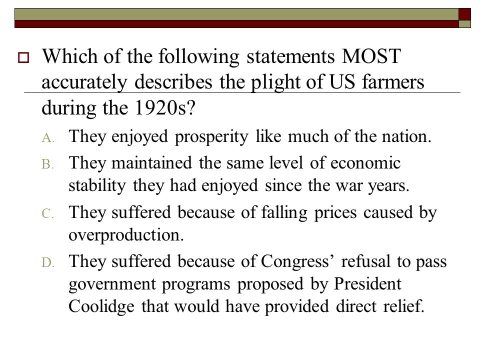 Which of the following statements MOST accurately describes the plight of US farmers during the 1920s
