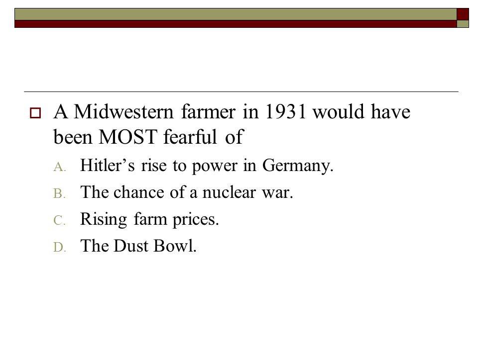 A Midwestern farmer in 1931 would have been MOST fearful of
