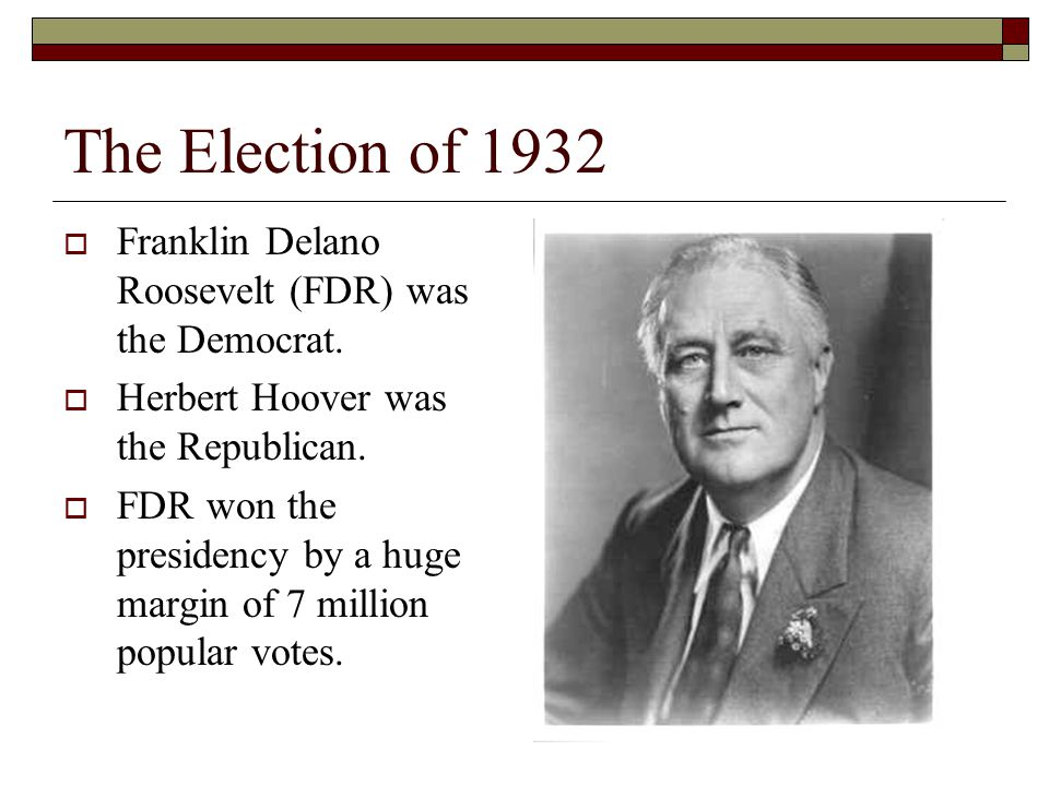 The Election of 1932 Franklin Delano Roosevelt (FDR) was the Democrat.