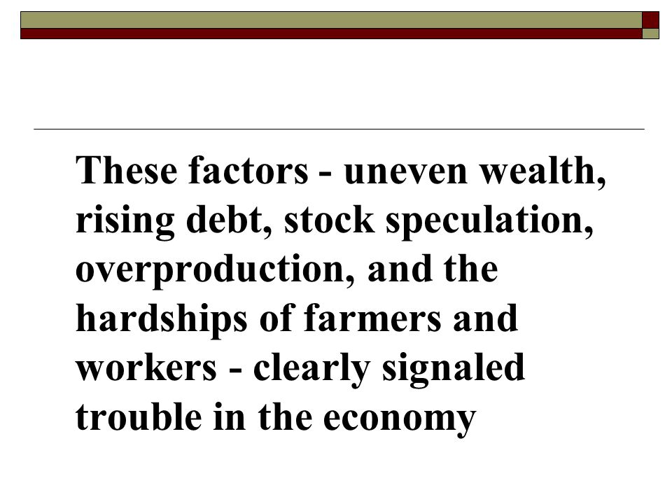These factors - uneven wealth, rising debt, stock speculation, overproduction, and the hardships of farmers and workers - clearly signaled trouble in the economy