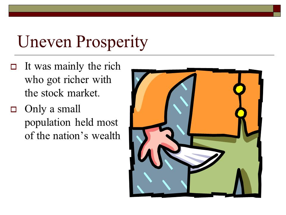 Uneven Prosperity It was mainly the rich who got richer with the stock market.