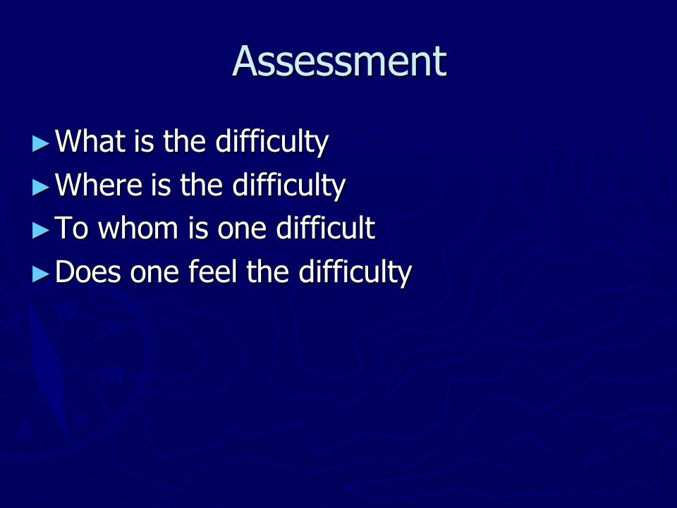 Assessment What is the difficulty Where is the difficulty