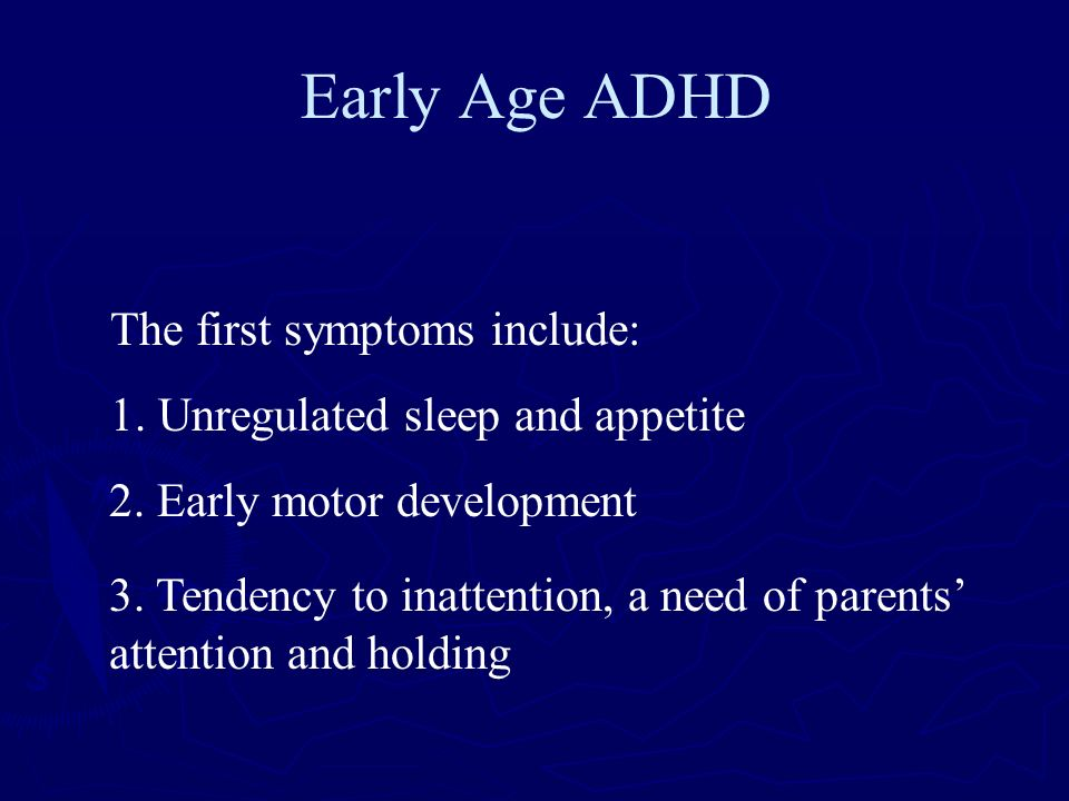 Early Age ADHD The first symptoms include:
