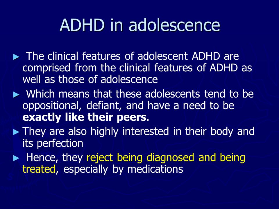 ADHD in adolescence The clinical features of adolescent ADHD are comprised from the clinical features of ADHD as well as those of adolescence.