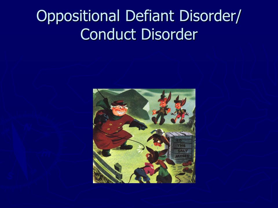 Oppositional Defiant Disorder/ Conduct Disorder