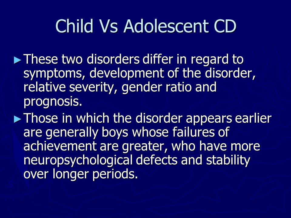 Child Vs Adolescent CD These two disorders differ in regard to symptoms, development of the disorder, relative severity, gender ratio and prognosis.
