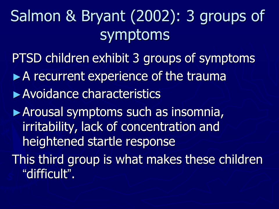 Salmon & Bryant (2002): 3 groups of symptoms