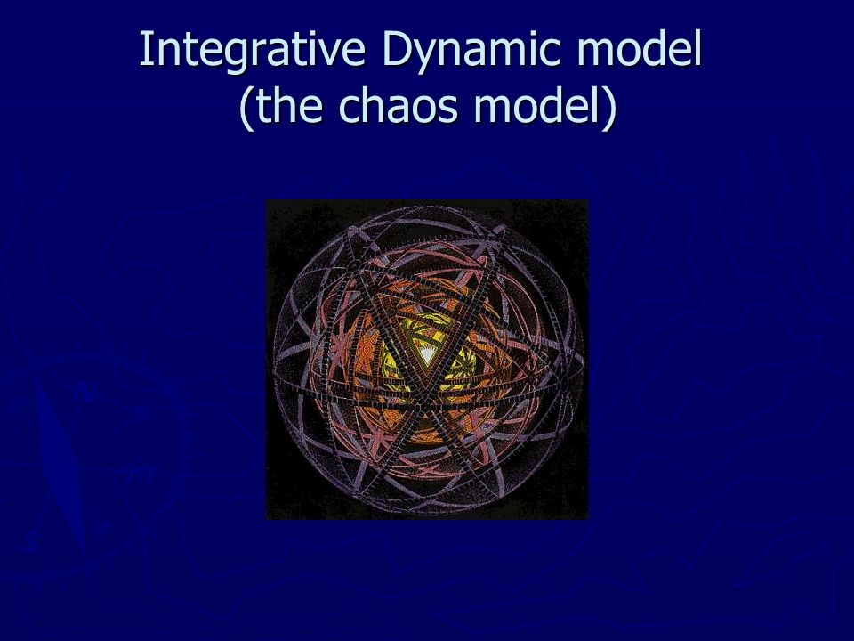 Integrative Dynamic model (the chaos model)