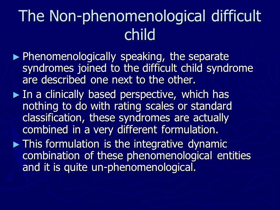 The Non-phenomenological difficult child