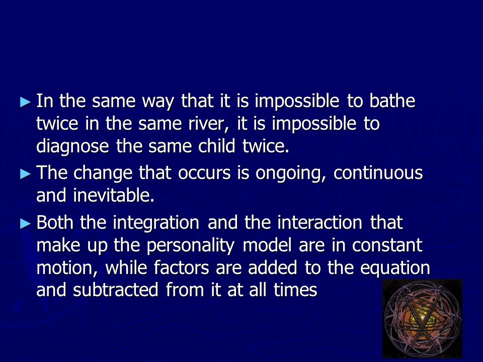 The change that occurs is ongoing, continuous and inevitable.
